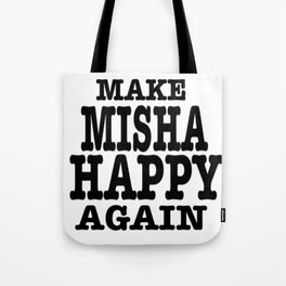 Make Misha Happy Again Tote Bag