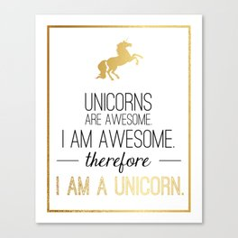 Unicorns are awesome. I am awesome. Therefore, I am a unicorn - Gold design Canvas Print