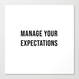 Manage Your Expectations Canvas Print