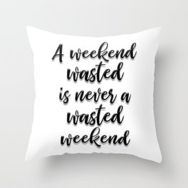 WASTED WEEKEND Throw Pillow