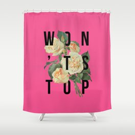 Won't Stop Flower Poster Shower Curtain