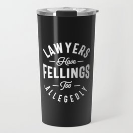 Lawyers Have Feelings Too. Allegedly Travel Mug