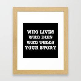 Who Lives Who Dies Framed Art Print