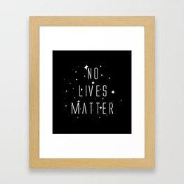 No Lives Matter Framed Art Print