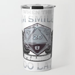 When the DM Smiles, It's Already Too Late Gaming Travel Mug