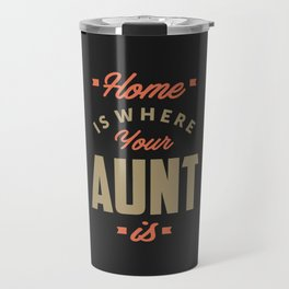 Home is Where Your Aunt Is Travel Mug