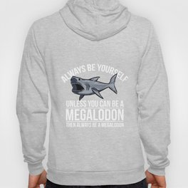 Always Be Yourself Unless You Can Be a Megalodon Funny Shirt Hoody