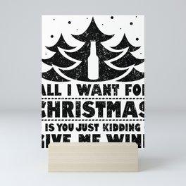 Christmas Wine Lover All I Want for Christmas is You... Kidding Give Me Wine Mini Art Print