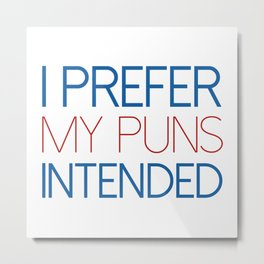 I Prefer My Puns Intended Metal Print