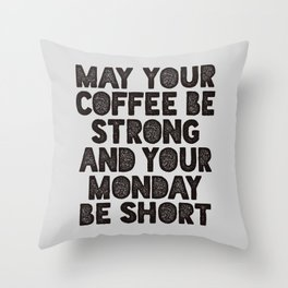 May Your Coffee Be Strong and Your Monday Be Short Throw Pillow