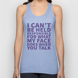 I Can't Be Held Responsible For What My Face Does When You Talk (Ultra Violet) Unisex Tank Top