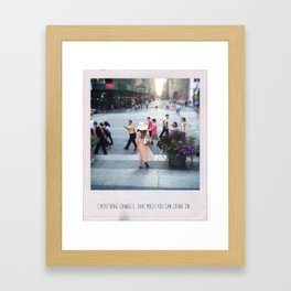 Everything changes. That much you can count on. Framed Art Print