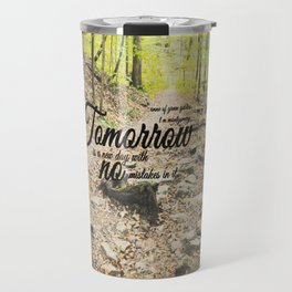 Tomorrow is a New Day with No Mistakes in it Travel Mug