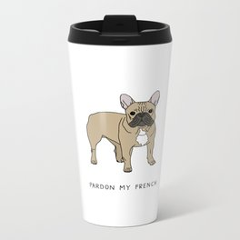 Pardon My French Metal Travel Mug
