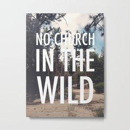 No Church in the Wild Photo Print Metal Print