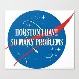 Houston I Have So Many Problems Canvas Print