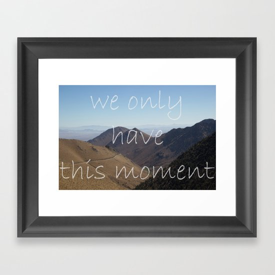 We Only Have This Moment Framed Art Print