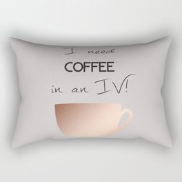 I need coffee in an IV! Rectangular Pillow