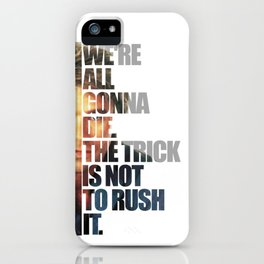 MacGyver Said: We're all gonna die. The trick is not to rush it. iPhone Case