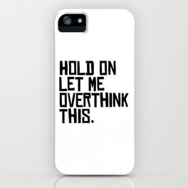 Overthink This iPhone Case