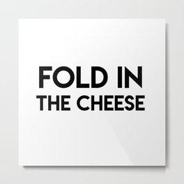 Fold In The Cheese Metal Print
