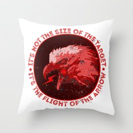 * IT'S NOT THE SIZE OF THE TARGET * IT'S THE FLIGHT OF THE ARROW * Throw Pillow