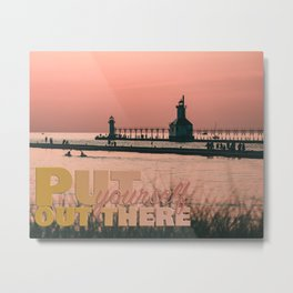 Put Yourself Out There Metal Print