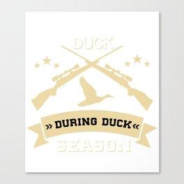 Ducks Better Duck During Duck Season Hunting T-Shirt Canvas Print