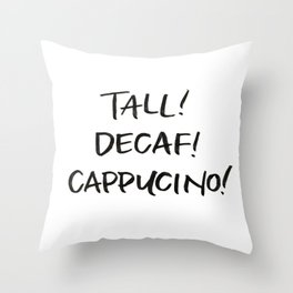 Tall! Decaf! Cappuccino! Throw Pillow