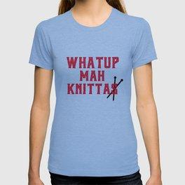 What up mah knittas T-shirt