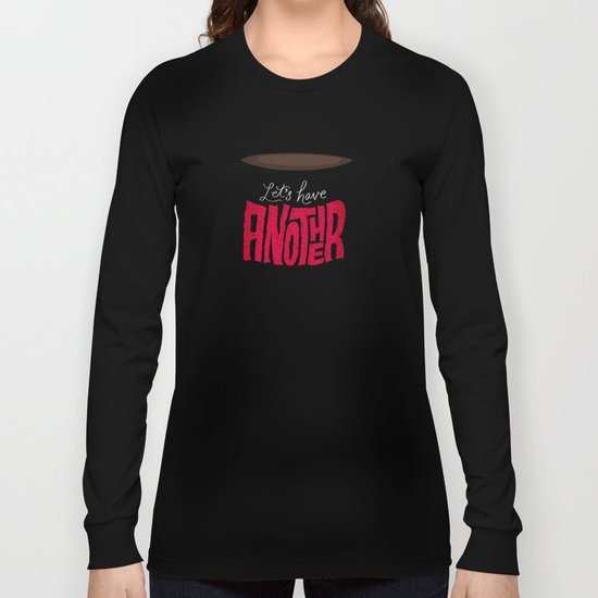Let's Have Another Cup of Coffee Long Sleeve T-shirt