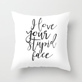 I Love You Stupid Face,Love Art,Love Sign,Valentines Day,Gift For Her,Boyfriend Gift,Lovely Quote,Ro Throw Pillow