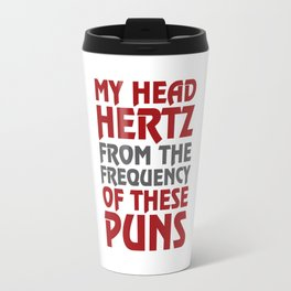 My Head Hertz from these Puns Funny T-shirt Travel Mug