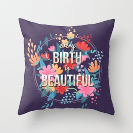 Every Birth is Beautiful Throw Pillow