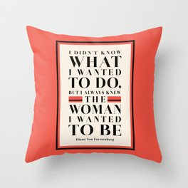 The Woman I Wanted To Be - Diane Von Furstenberg Quote Throw Pillow