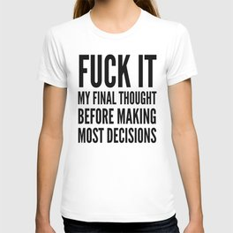 Fuck It My Final Thought Before Making Most Decisions T-shirt