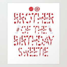 Brother Of The Birthday Sweetie Girl Candy Themed Party print Art Print