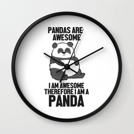 Pandas Are Awesome I'm Awesome Therefore I'm A Panda Wall Clock