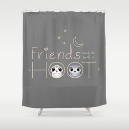 Friends can be such a HOOT Shower Curtain