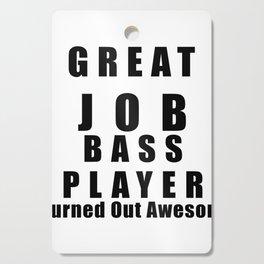 Great Job Bass player Funny Cutting Board