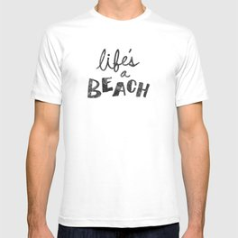 Life's a Beach. T-shirt