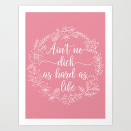 AIN'T NO DICK AS HARD AS LIFE - Sweary Floral Wreath Art Print