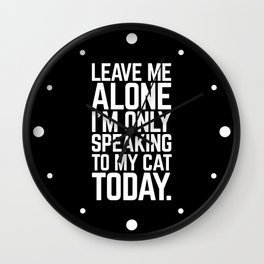 Speaking To My Cat Funny Quote Wall Clock