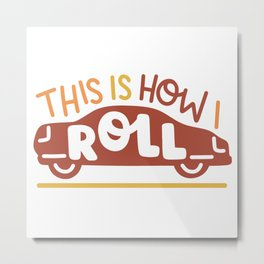 THIS IS HOW I ROLL SHIRT Metal Print