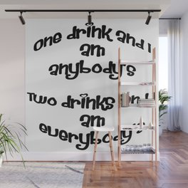 One Drink and I Am Anybody's Wall Mural