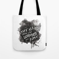 not all those who wander are lost Tote Bags featuring Not All Those Who Wander Are Lost || by Desaigne