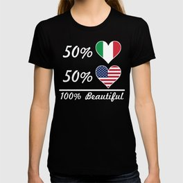 50% Italian 50% American 100% Beautiful T-shirt