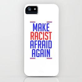 """Make Racist Afraid Again"" T-shirt Design Discrimination Racism Sexism Oppression Bigotry Color iPhone Case"