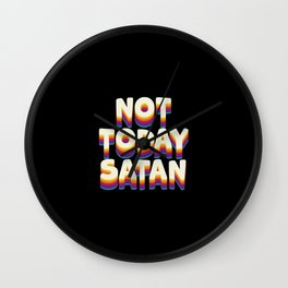 Not today Satan, funny quote Wall Clock