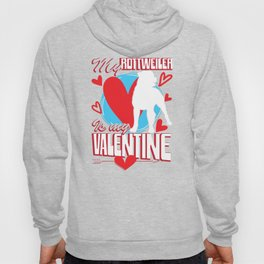 My Rottweiler Is My Valentine Funny Dog Lover T-Shirt Hoody